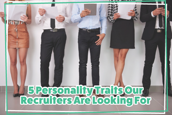 5-Personality-Traits-Our-Recruiters-Are-Looking-For-1.png