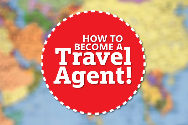 How-To-Become-A-Travel-Agent.png